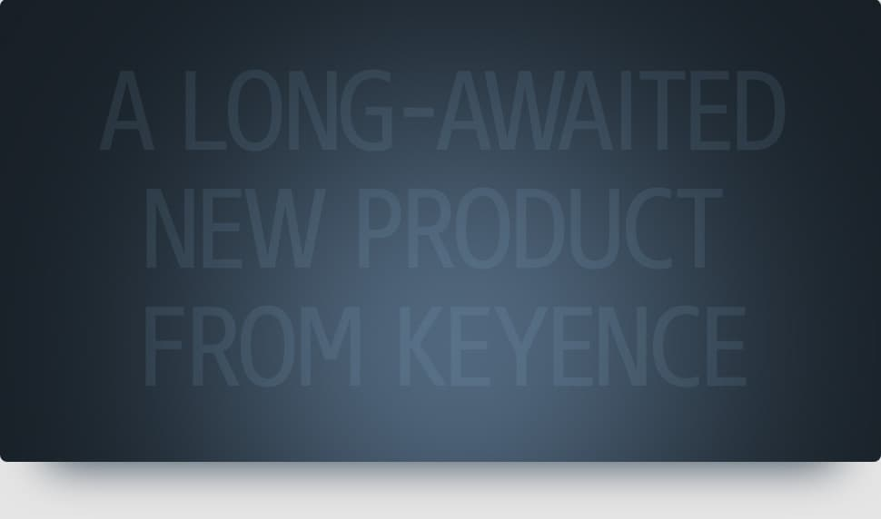 A long-awaited new product from KEYENCE