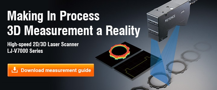 Making In Process 3D Measurement a Reality [High-speed 2D/3D Laser Scanner LJ-V7000 Series] Download measurement guide