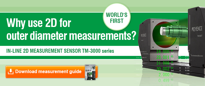 WORLD'S FIRST [Why use 2D for outer diameter measurements?] IN-LINE 2D MEASUREMENT SENSOR TM-3000 series [Download measurement guide]