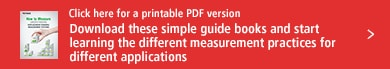 Click here for a printable PDF version Download these simple guide books and start learning the different measurement practices for different applications